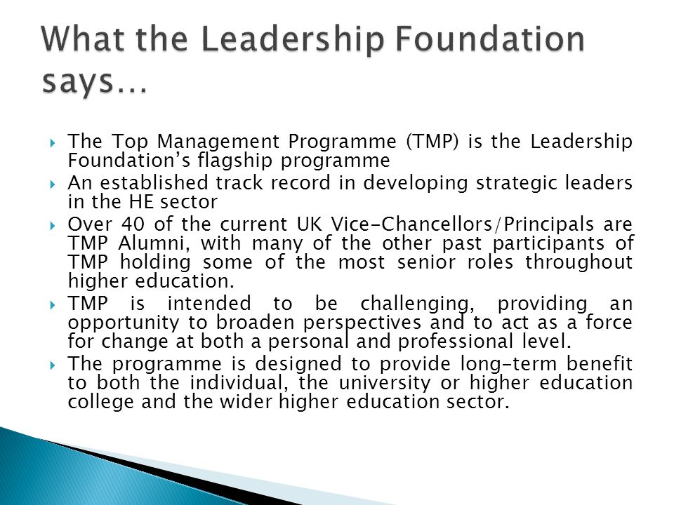 The Top Management Programme (TMP) is the Leadership Foundations flagship programme An established track record in developing strategic leaders in the