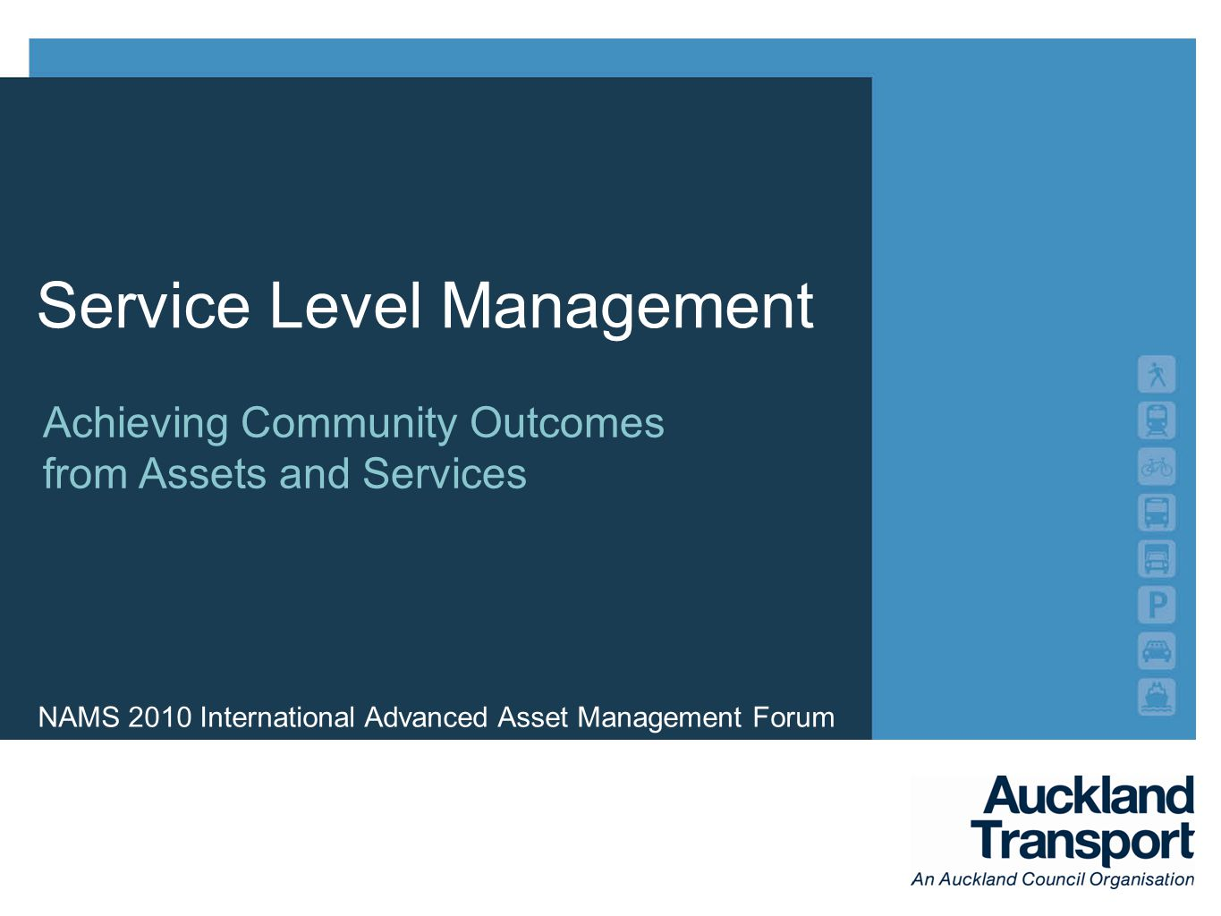 NAMS 2010 International Advanced Asset Management Forum Achieving Community Outcomes from Assets and Services Service Level Management