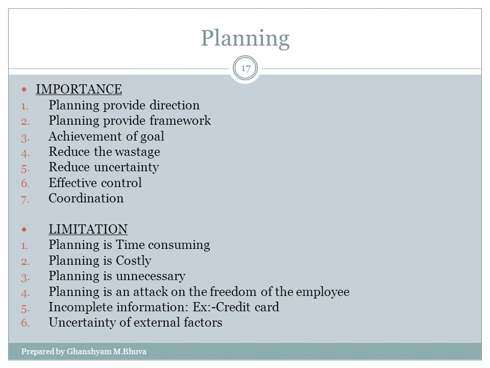 Planning IMPORTANCE 1. Planning provide direction 2. Planning provide framework 3. Achievement of goal 4. Reduce the wastage 5. Reduce uncertainty 6.