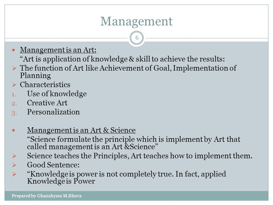 Management Management is an Art: Art is application of knowledge & skill to achieve the results: The function of Art like Achievement of Goal, Impleme
