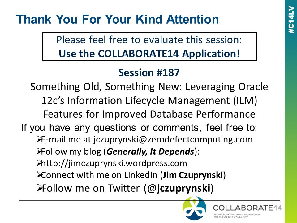 Please feel free to evaluate this session: Use the COLLABORATE14 Application.