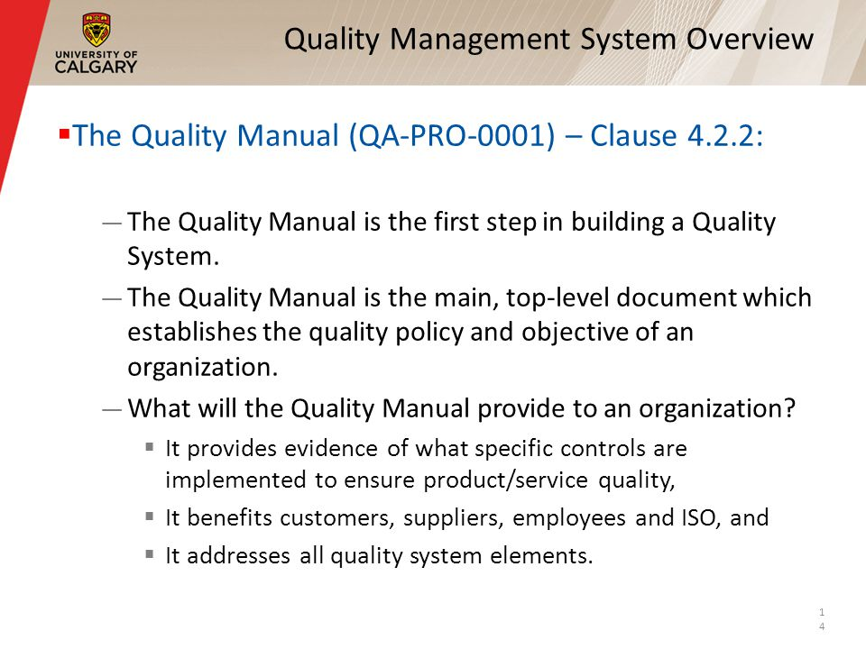 Quality Management System Overview The Quality Manual (QA-PRO-0001) – Clause 4.2.2: The Quality Manual is the first step in building a Quality System.