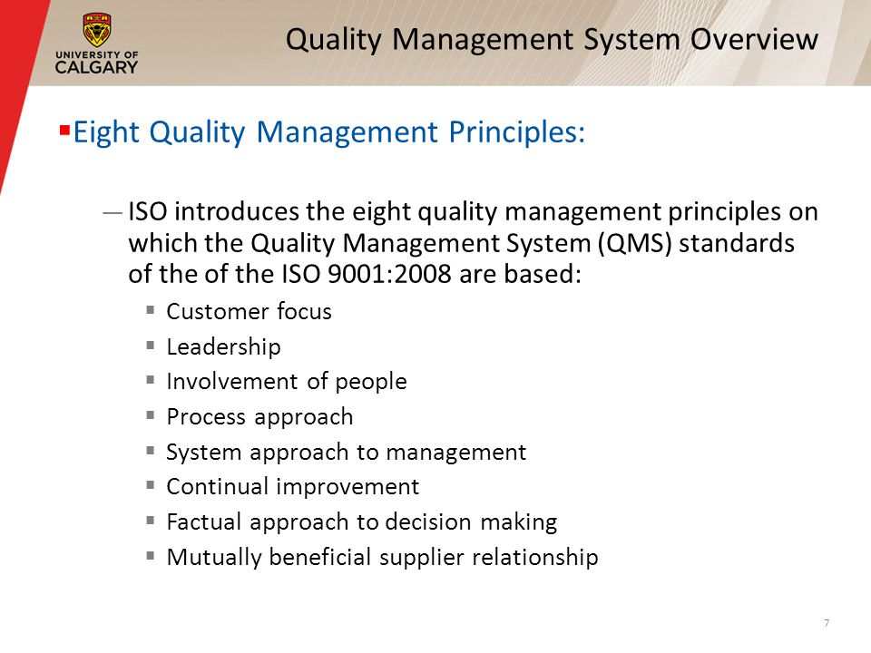 Quality Management System Overview Eight Quality Management Principles: ISO introduces the eight quality management principles on which the Quality Ma
