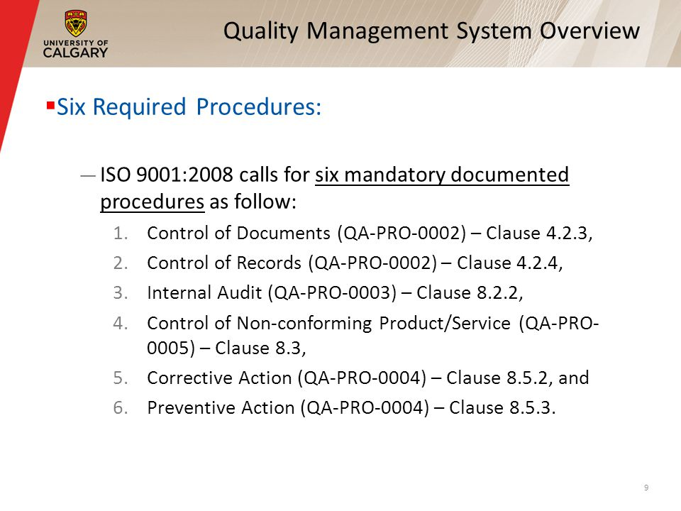 Quality Management System Overview Six Required Procedures: ISO 9001:2008 calls for six mandatory documented procedures as follow: 1.Control of Docume