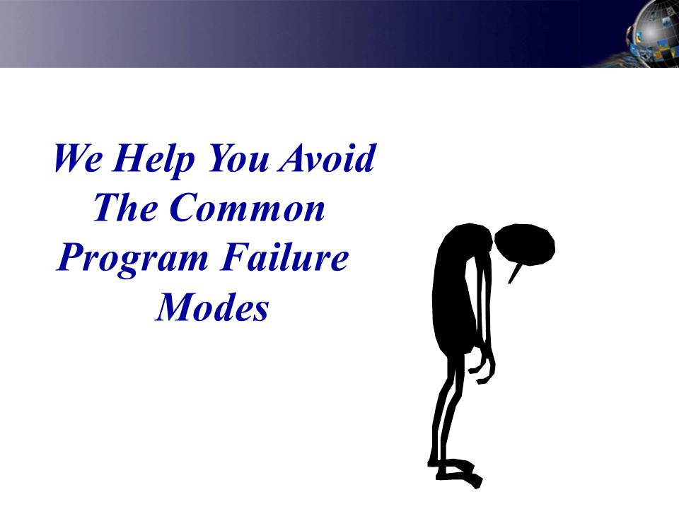 We Help You Avoid The Common Program Failure Modes