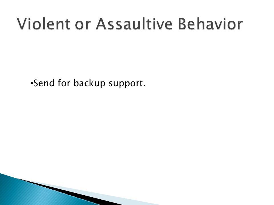 Send for backup support.