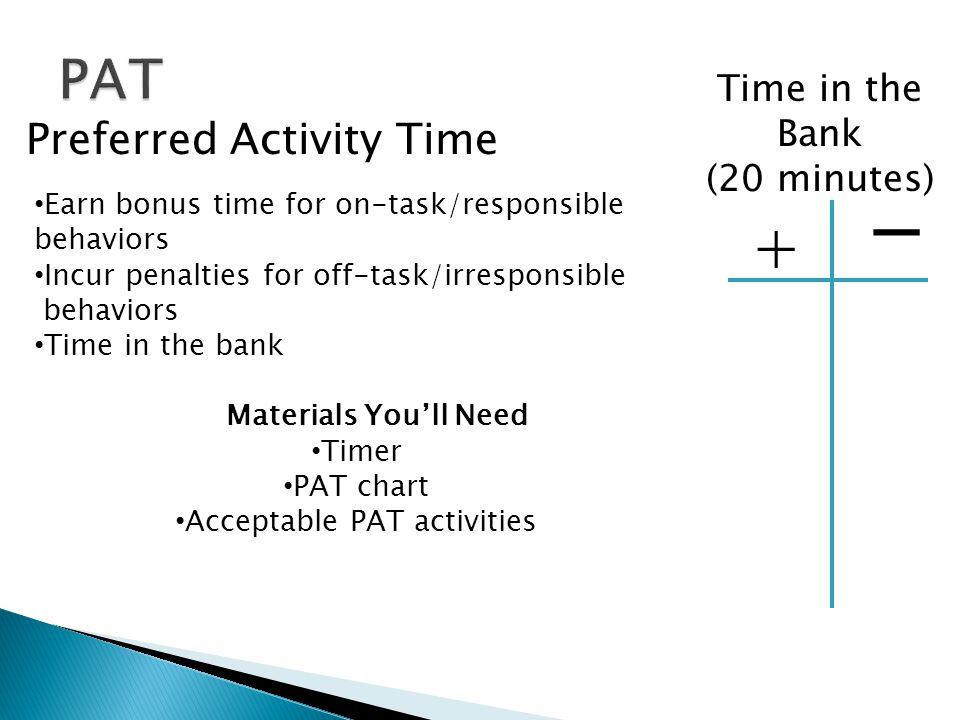 Preferred Activity Time Earn bonus time for on-task/responsible behaviors Incur penalties for off-task/irresponsible behaviors Time in the bank Materi