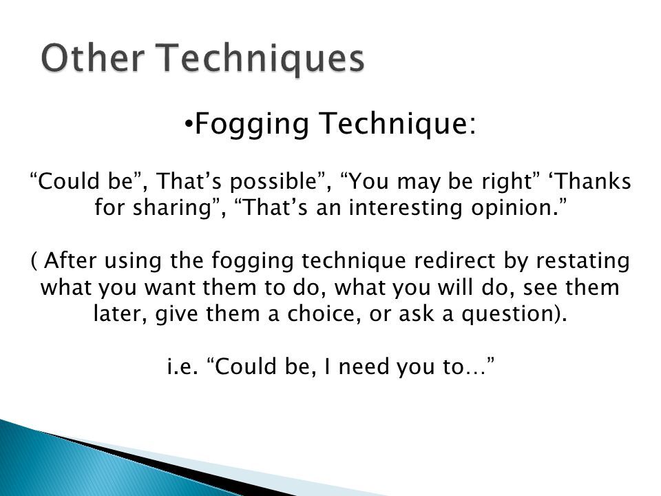 Fogging Technique: Could be, Thats possible, You may be right Thanks for sharing, Thats an interesting opinion. ( After using the fogging technique re