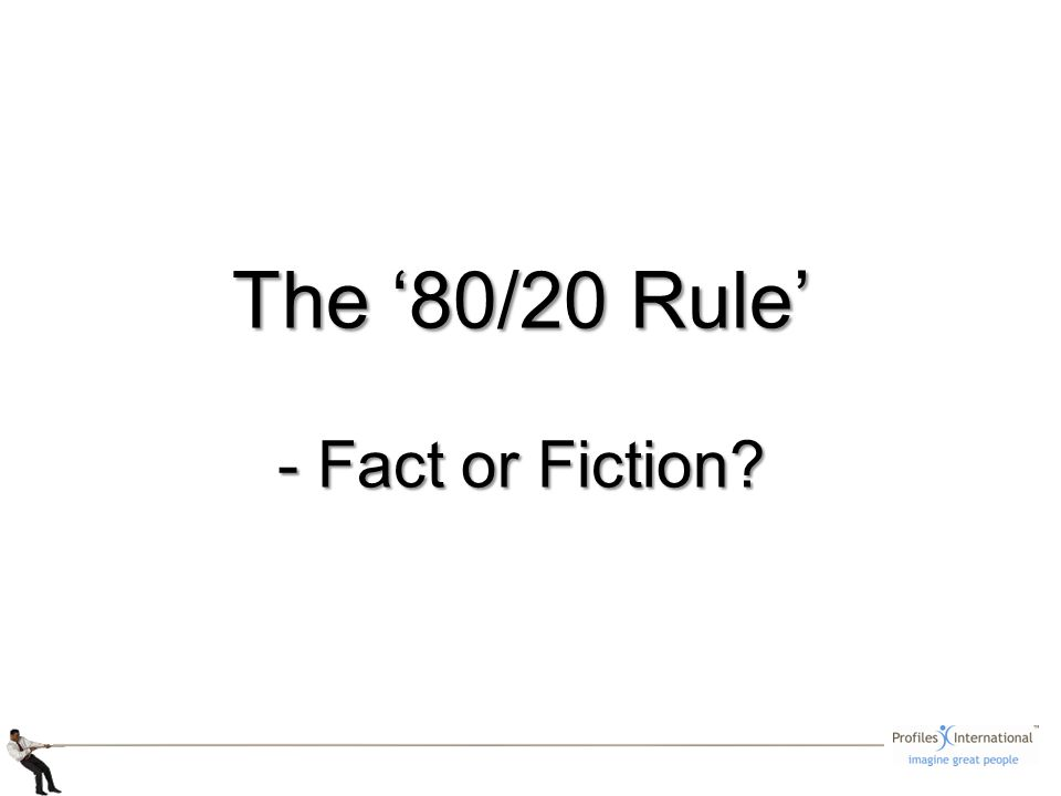 The 80/20 Rule - Fact or Fiction