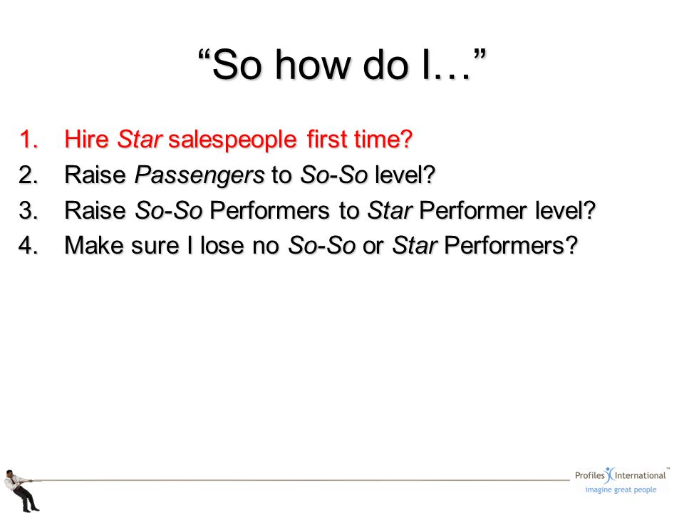1.Hire Star salespeople first time. 2.Raise Passengers to So-So level.