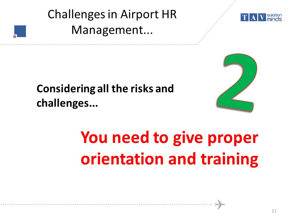 Considering all the risks and challenges... You need to give proper orientation and training 11 Challenges in Airport HR Management...