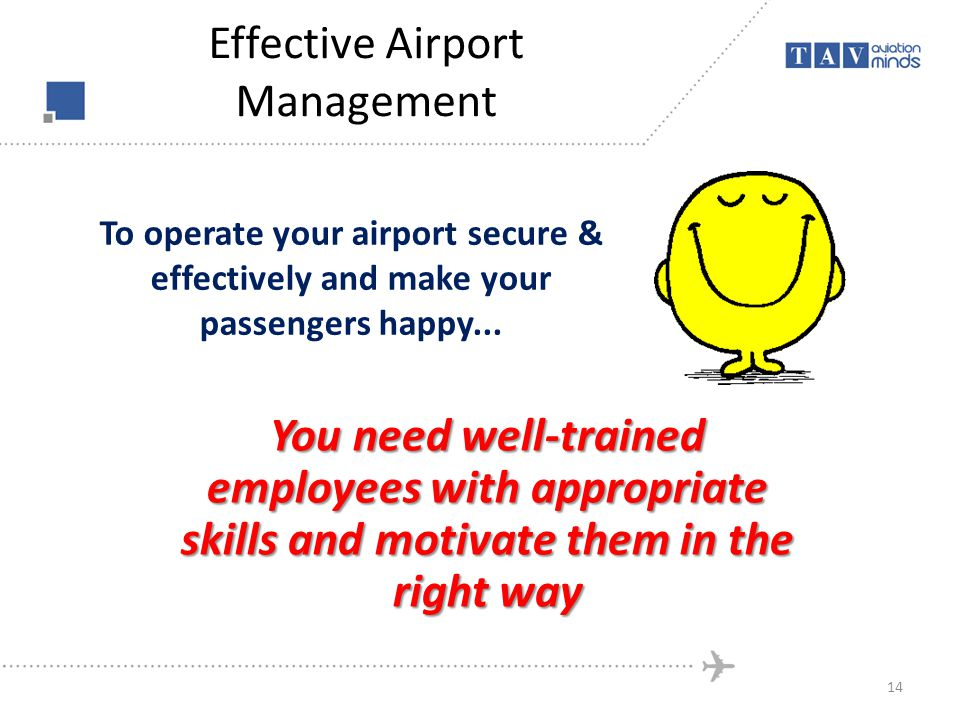 Effective Airport Management To operate your airport secure & effectively and make your passengers happy...