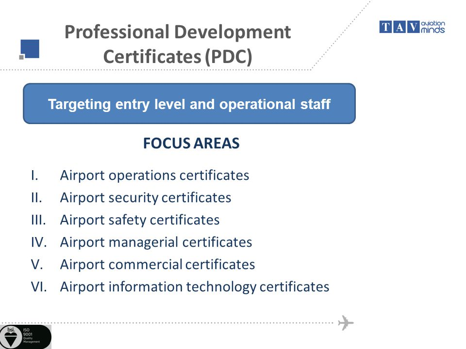 Professional Development Certificates (PDC) FOCUS AREAS I.Airport operations certificates II.Airport security certificates III.Airport safety certific
