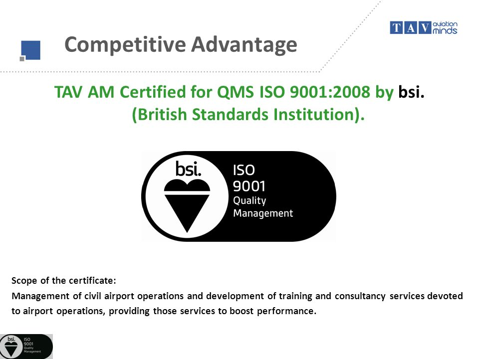 E-MBA MBA PhD Competitive Advantage TAV AM Certified for QMS ISO 9001:2008 by bsi. (British Standards Institution). Scope of the certificate: Manageme