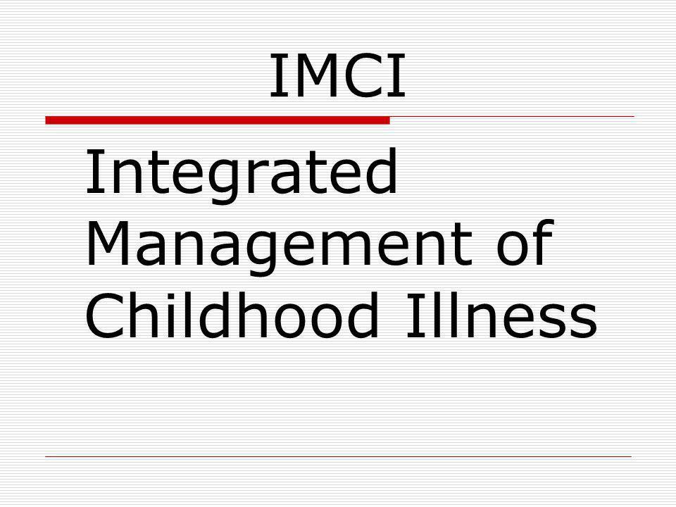 Summary of slides Introduction to IMCI –Slide 3 Rationale for IMCI- Slides 4-10 Advantages – Slide 11 Objectives- Slide 12 Components- Slide13 Intervention areas- Slide 14 IMCI in Nigeria Implementation steps (in another file)