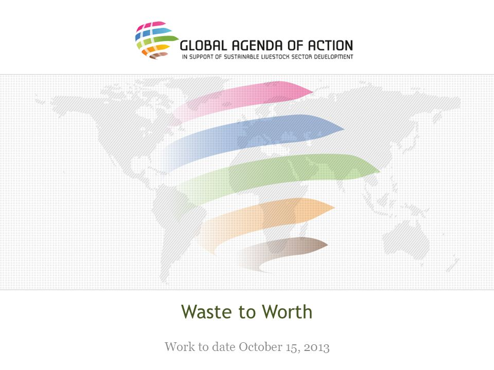 Waste to Worth Work to date October 15, 2013