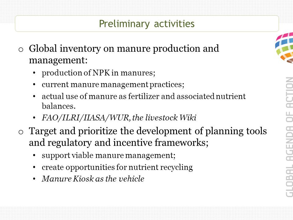 Preliminary activities o Global inventory on manure production and management: production of NPK in manures; current manure management practices; actual use of manure as fertilizer and associated nutrient balances.