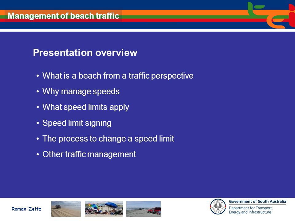 Roman Zeitz Management of beach traffic Presentation overview What is a beach from a traffic perspective Why manage speeds What speed limits apply Spe