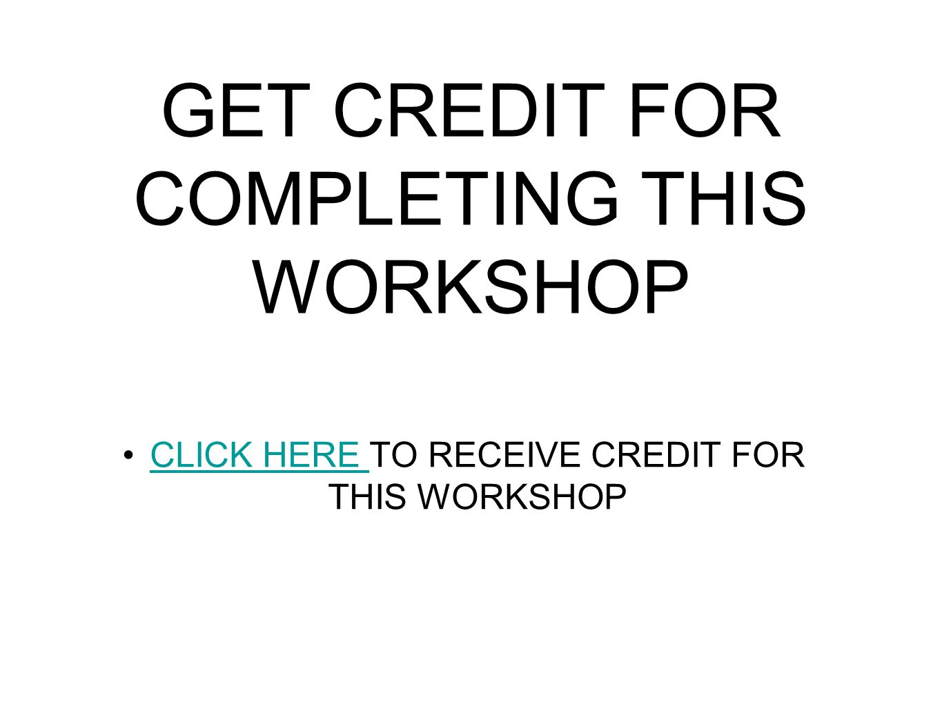 GET CREDIT FOR COMPLETING THIS WORKSHOP CLICK HERE TO RECEIVE CREDIT FOR THIS WORKSHOPCLICK HERE