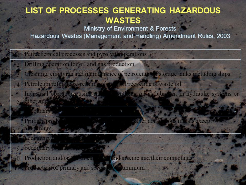 LIST OF PROCESSES GENERATING HAZARDOUS WASTES Ministry of Environment & Forests Hazardous Wastes (Management and Handling) Amendment Rules, 2003 1 Pet