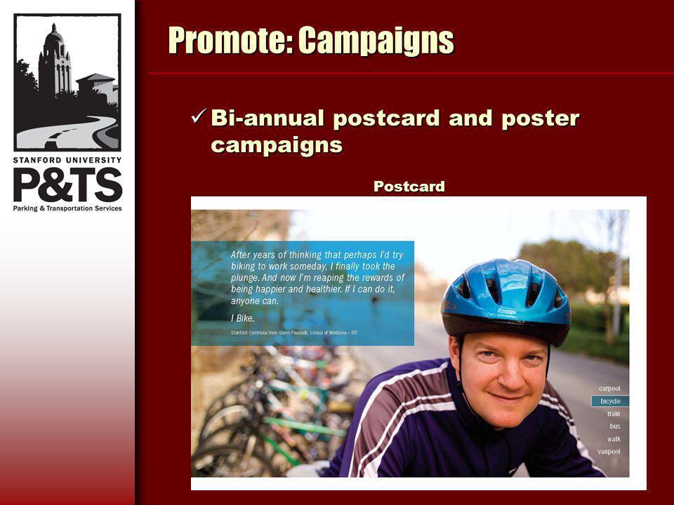 Promote: Campaigns Bi-annual postcard and poster campaigns Bi-annual postcard and poster campaignsPostcard