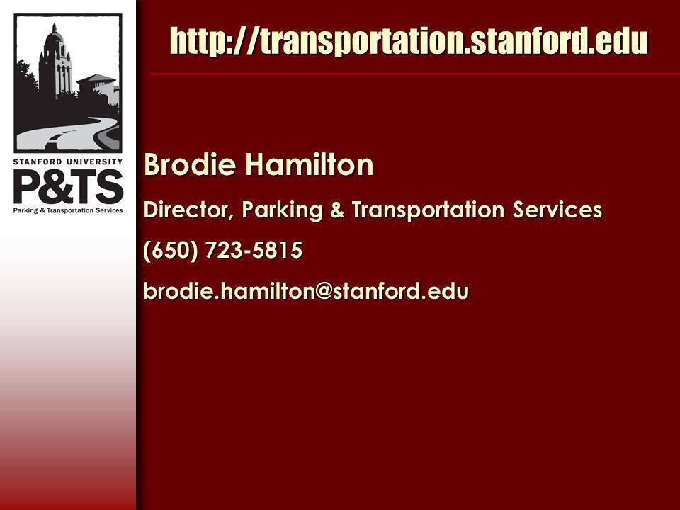 http://transportation.stanford.edu Brodie Hamilton Director, Parking & Transportation Services (650) 723-5815 brodie.hamilton@stanford.edu