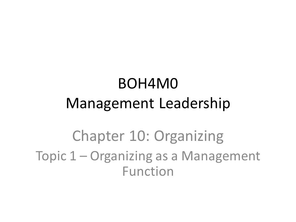 BOH4M0 Management Leadership Chapter 10: Organizing Topic 1 – Organizing as a Management Function
