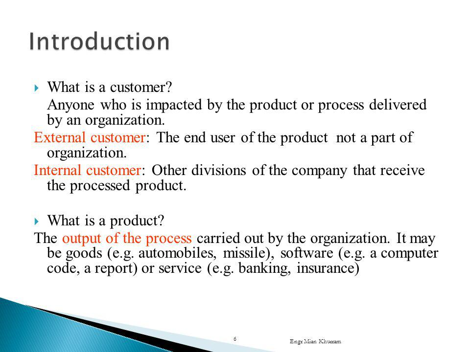 What is a customer. Anyone who is impacted by the product or process delivered by an organization.