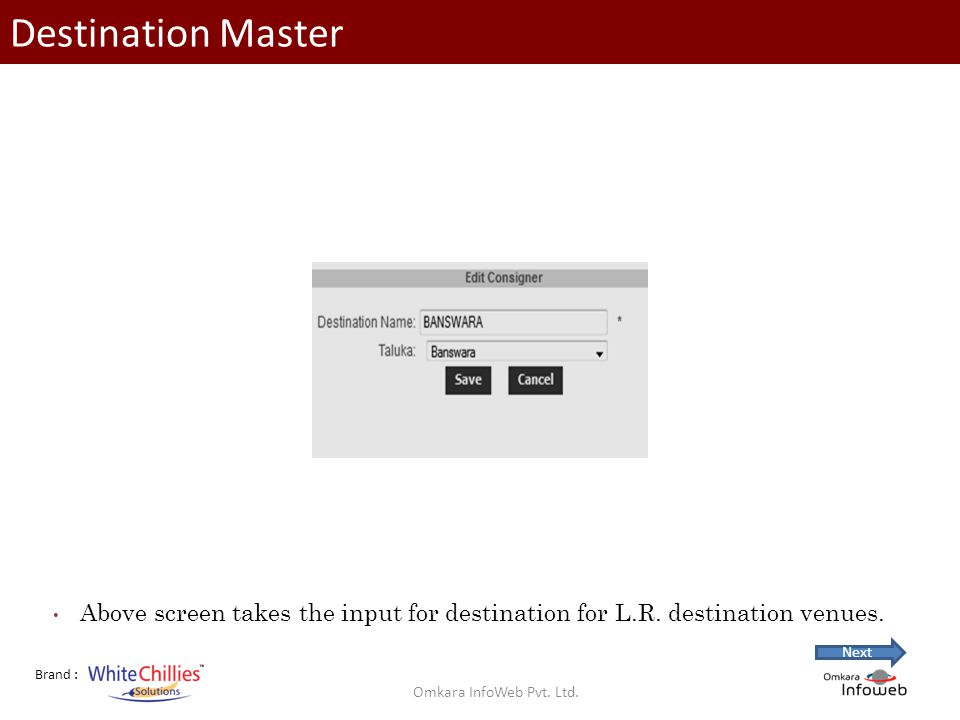 Brand : Destination Master Above screen takes the input for destination for L.R.