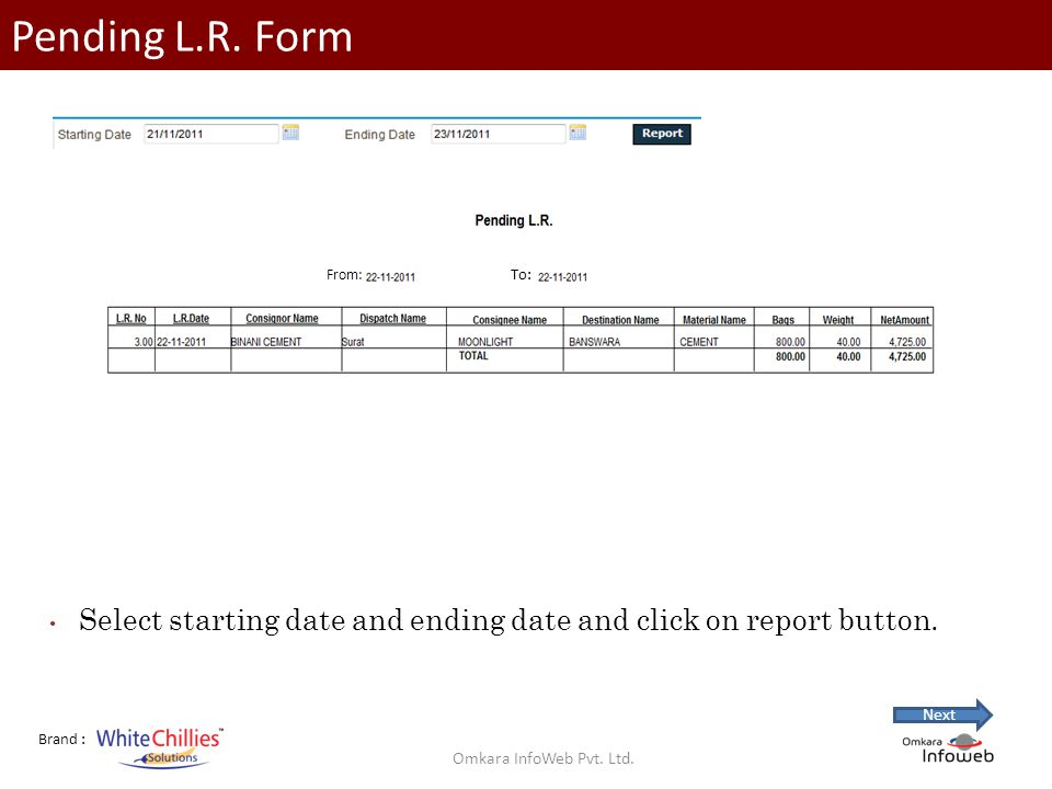 Brand : Pending L.R. Form Select starting date and ending date and click on report button.