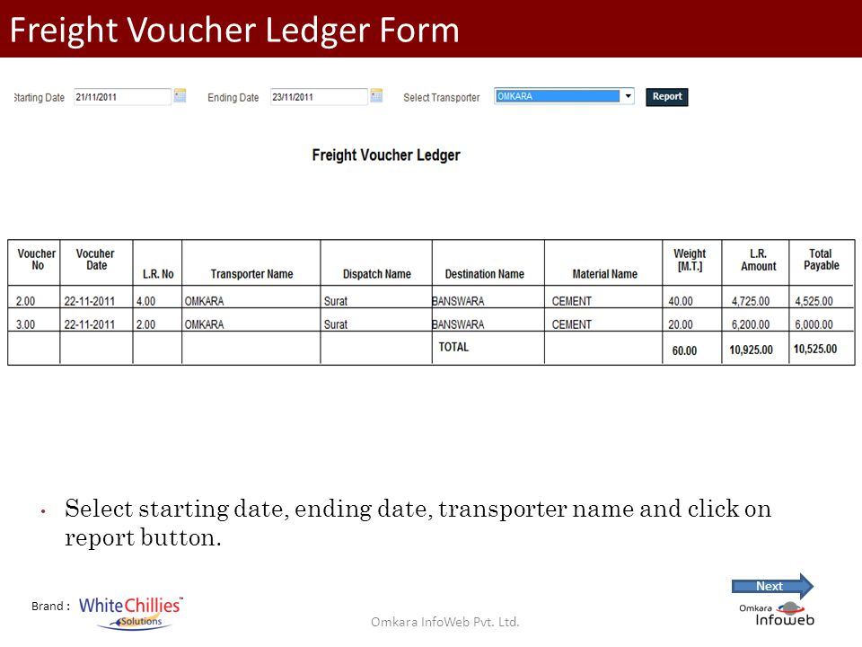 Brand : Freight Voucher Ledger Form Select starting date, ending date, transporter name and click on report button.