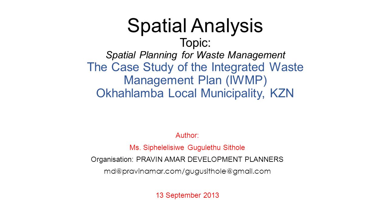 Spatial Analysis Topic: Spatial Planning for Waste Management The Case Study of the Integrated Waste Management Plan (IWMP) Okhahlamba Local Municipal