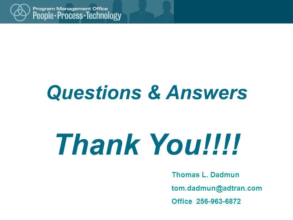 Questions & Answers Thank You!!!! Thomas L. Dadmun tom.dadmun@adtran.com Office 256-963-6872
