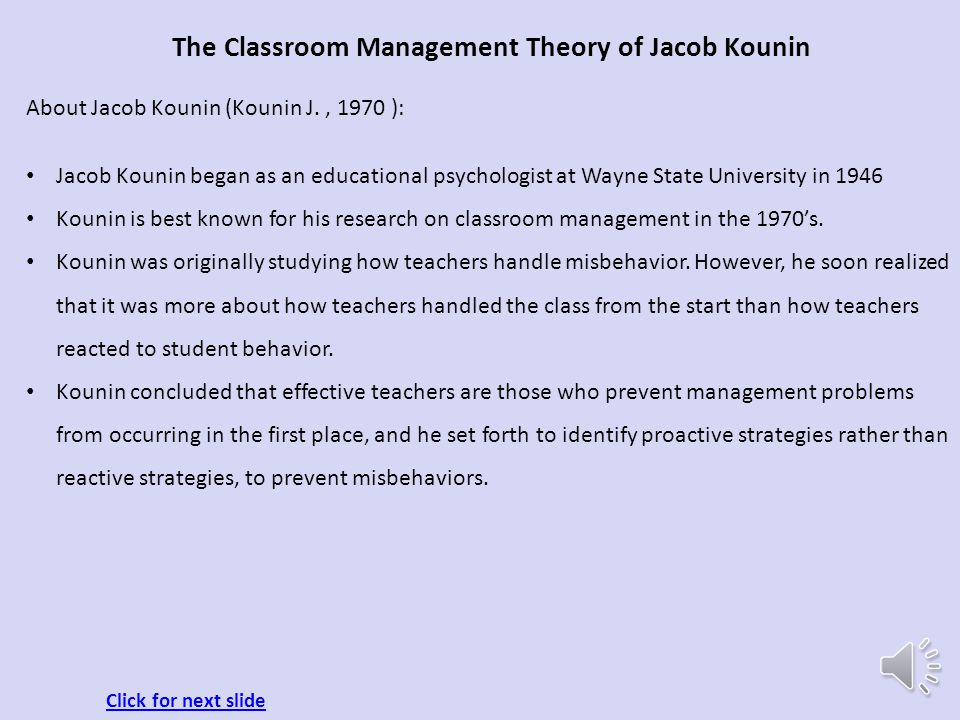 The Classroom Management Theory of Jacob Kounin Though several management models have been developed over the years and have shown success, my style i