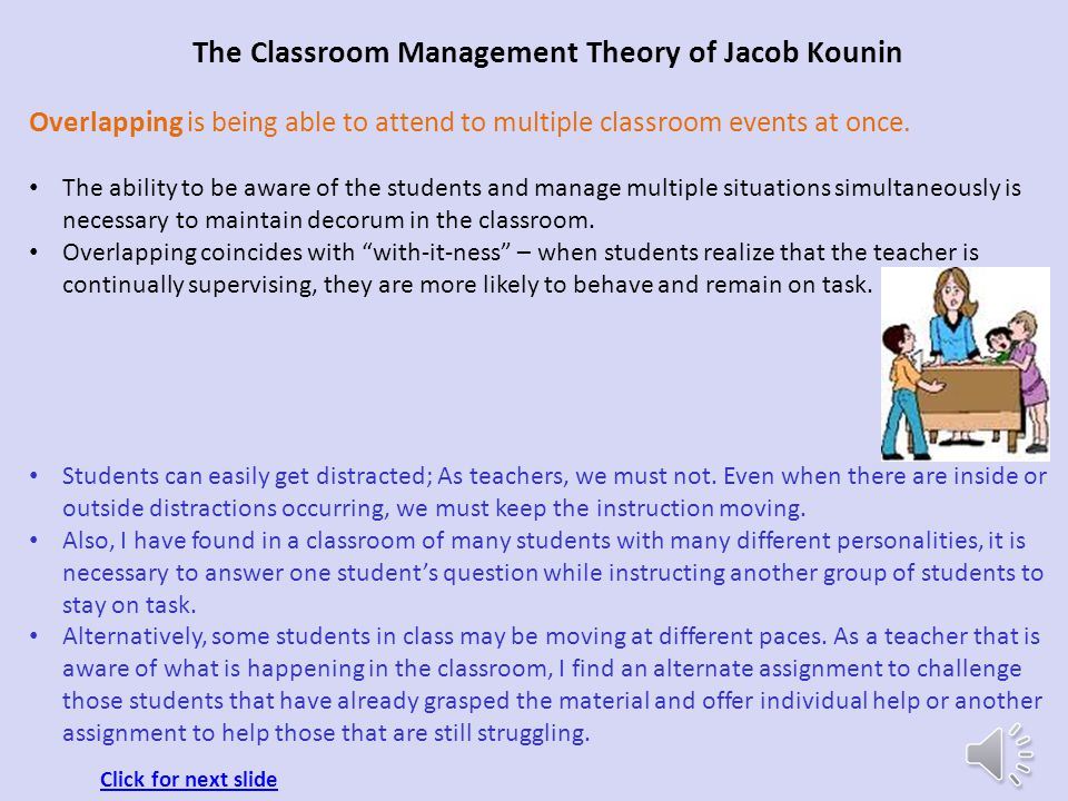 The Classroom Management Theory of Jacob Kounin The ripple effect occurs when other students respond to the positive or negative feedback given to a s