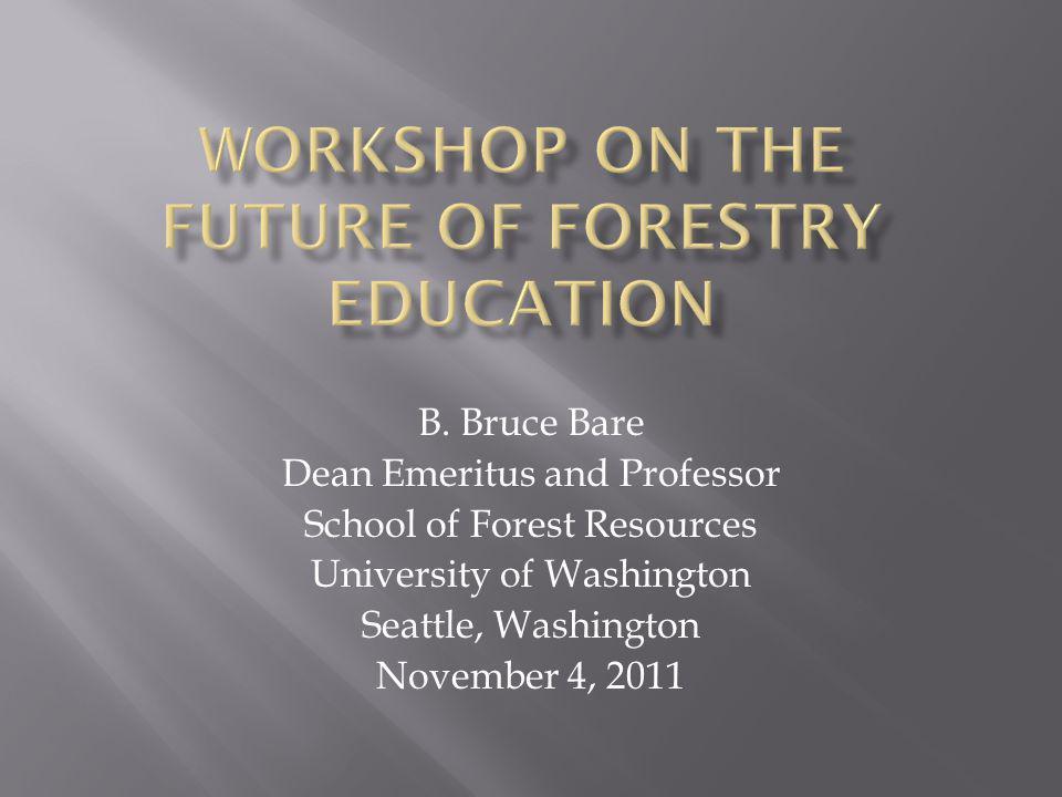 B. Bruce Bare Dean Emeritus and Professor School of Forest Resources University of Washington Seattle, Washington November 4, 2011