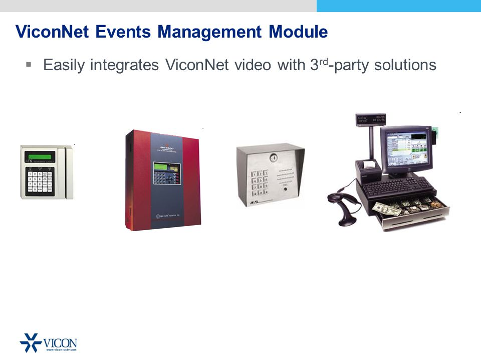 ViconNet Events Management Module Easily integrates ViconNet video with 3 rd -party solutions