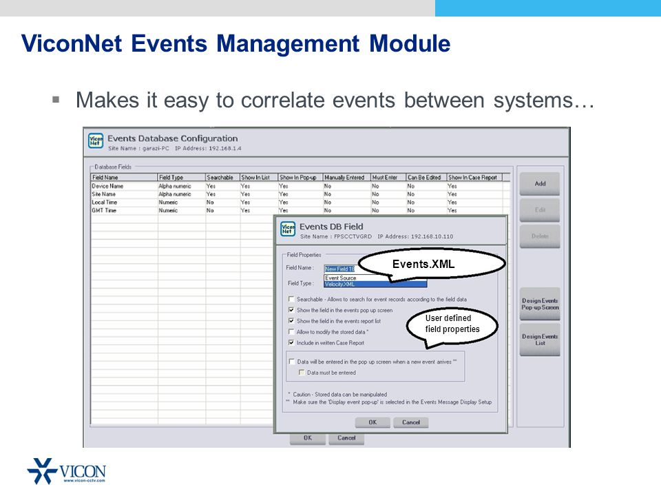 ViconNet Events Management Module Makes it easy to correlate events between systems… Events.XML User defined field properties