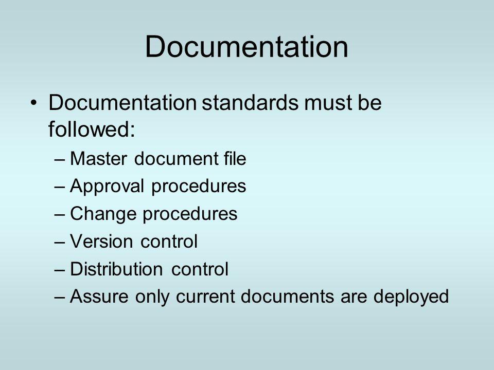 Documentation Documentation standards must be followed: –Master document file –Approval procedures –Change procedures –Version control –Distribution c