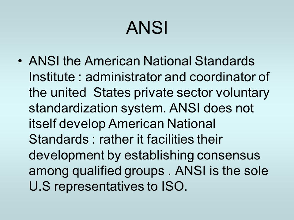 ANSI ANSI the American National Standards Institute : administrator and coordinator of the united States private sector voluntary standardization syst