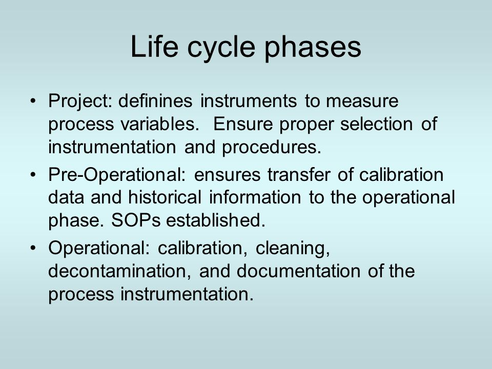 Life cycle phases Project: definines instruments to measure process variables. Ensure proper selection of instrumentation and procedures. Pre-Operatio