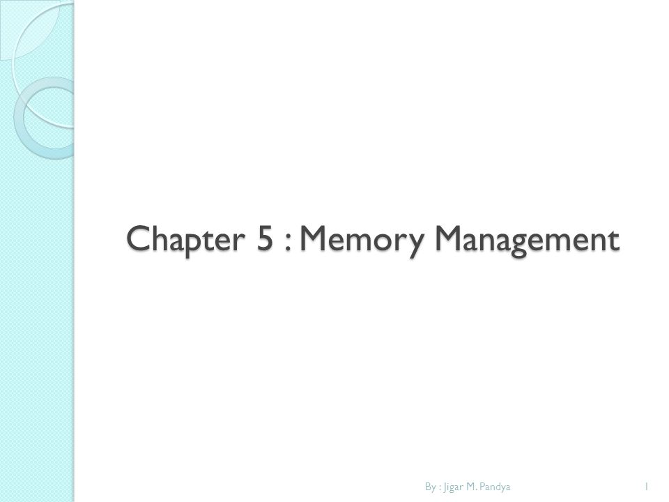 Chapter 5 : Memory Management 1By : Jigar M. Pandya