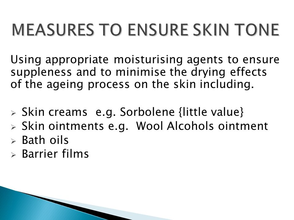 Using appropriate moisturising agents to ensure suppleness and to minimise the drying effects of the ageing process on the skin including. Skin creams