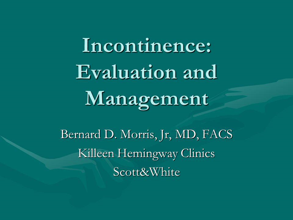 Prevalence of Incontinence Women 30-60 years of ageWomen 30-60 years of age 30% have some type of urinary incontinence30% have some type of urinary incontinence Increasing population of active, healthy women over 60Increasing population of active, healthy women over 60 Decreasing morbidity of Rx optionsDecreasing morbidity of Rx options