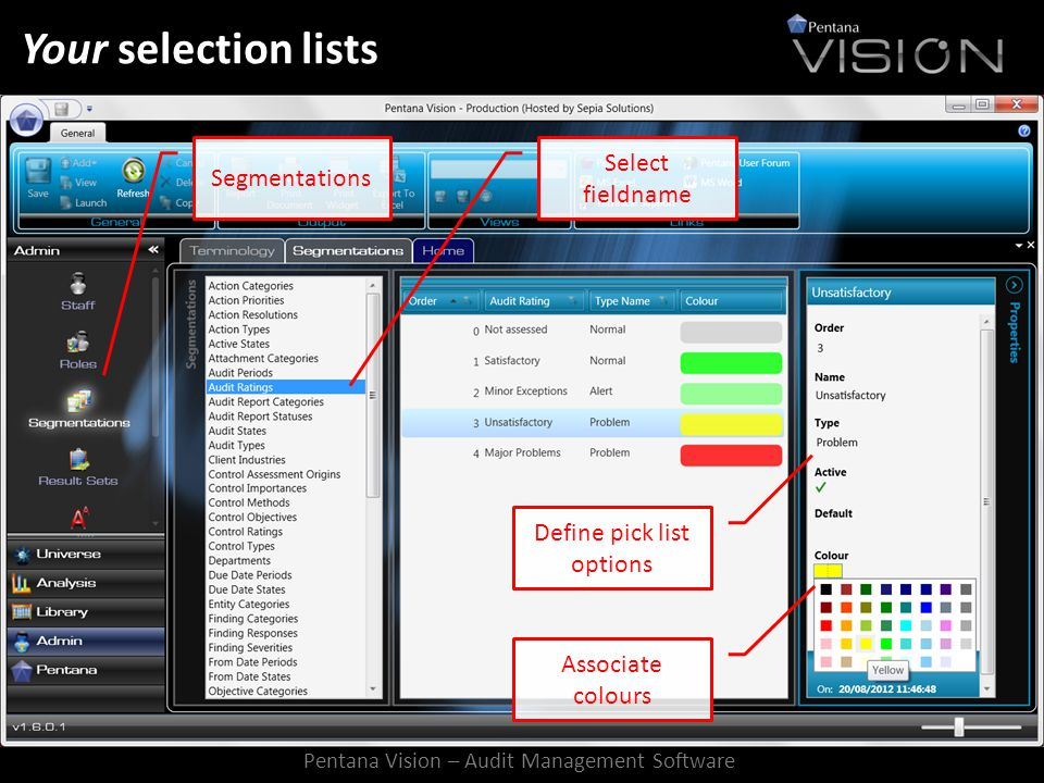 Your selection lists Segmentations Select fieldname Define pick list options Associate colours Pentana Vision – Audit Management Software