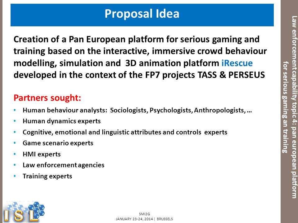 SMI2G JANUARY 23-24, 2014 | BRUSSELS Law enforcement capability topic 4: pan european platform for serious gaming an training Proposal Idea Creation o