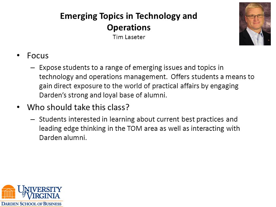 Emerging Topics in Technology and Operations Tim Laseter Focus – Expose students to a range of emerging issues and topics in technology and operations management.