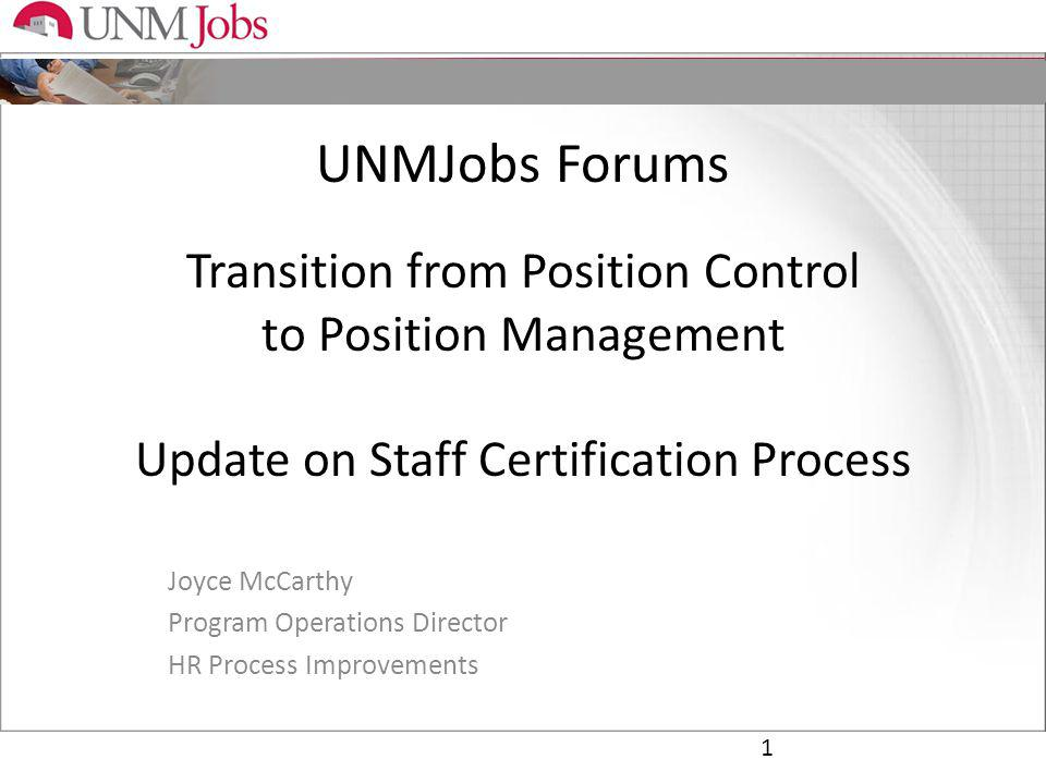 UNMJobs Forums Transition from Position Control to Position Management Update on Staff Certification Process Joyce McCarthy Program Operations Director HR Process Improvements 1