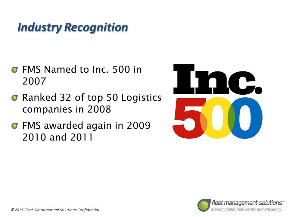 ©2011 Fleet Management Solutions Confidential Industry Recognition FMS Named to Inc.