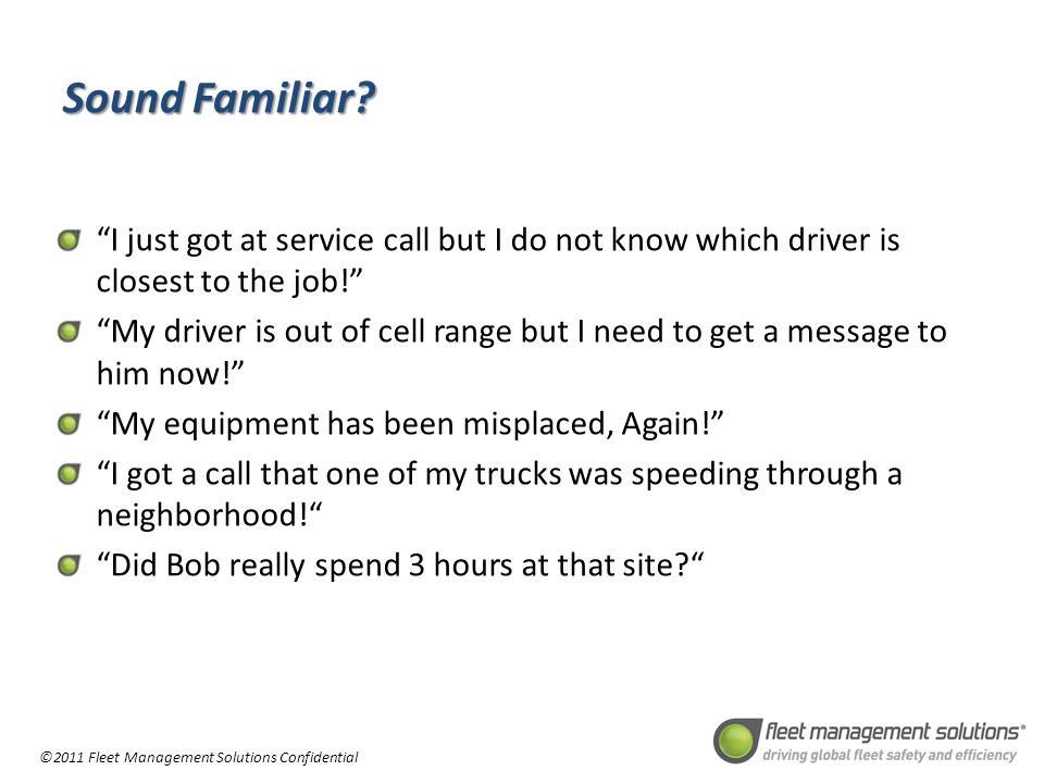 ©2011 Fleet Management Solutions Confidential Sound Familiar.